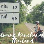 Exploring a historical and wild city, Kanchanabury – Thailand